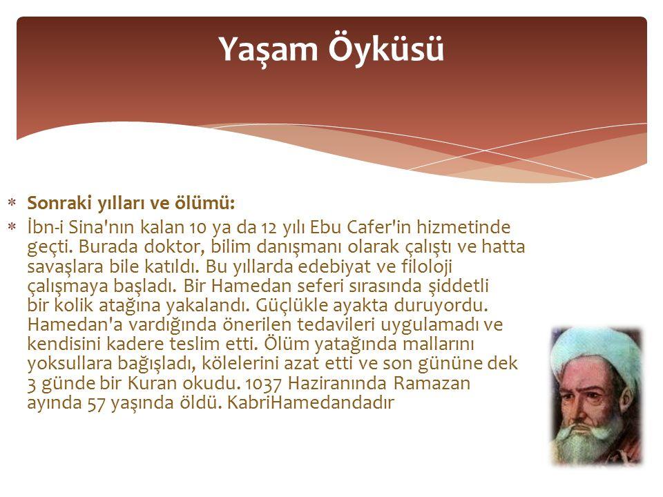  Sonraki yılları ve ölümü:  İbn-i Sina nın kalan 10 ya da 12 yılı Ebu Cafer in hizmetinde geçti.