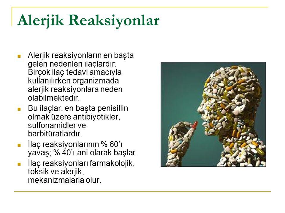 Alerjik Reaksiyonlar Alerjik reaksiyonların en başta gelen nedenleri ilaçlardır. Birçok ilaç tedavi amacıyla kullanılırken organizmada alerjik reaksiy