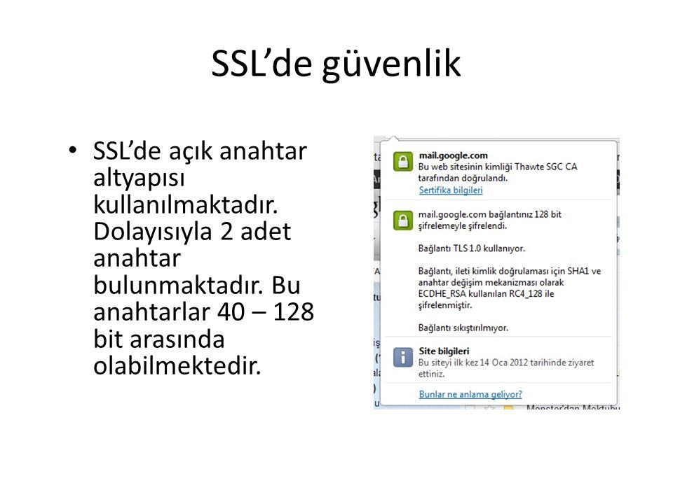 SSL'de güvenlik SSL'de açık anahtar altyapısı kullanılmaktadır.