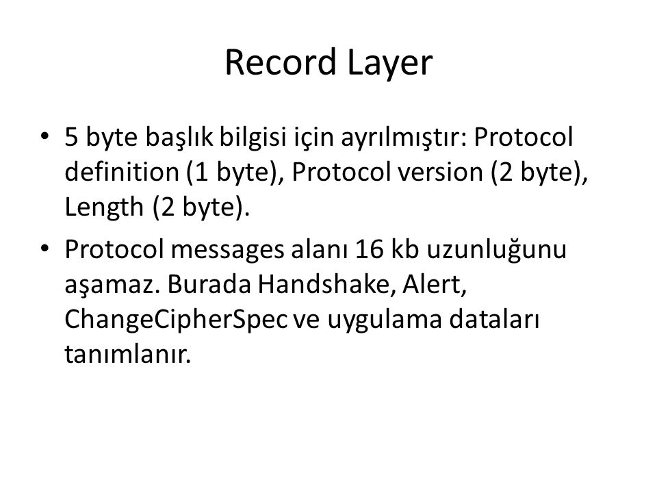 Record Layer 5 byte başlık bilgisi için ayrılmıştır: Protocol definition (1 byte), Protocol version (2 byte), Length (2 byte). Protocol messages alanı