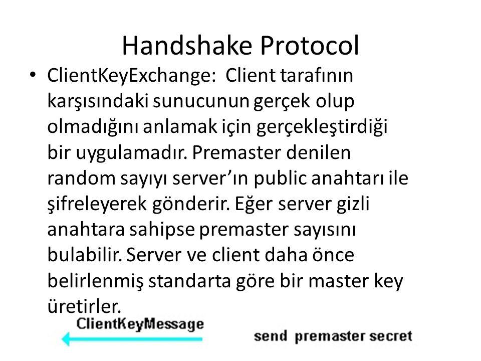 Handshake Protocol ClientKeyExchange: Client tarafının karşısındaki sunucunun gerçek olup olmadığını anlamak için gerçekleştirdiği bir uygulamadır.