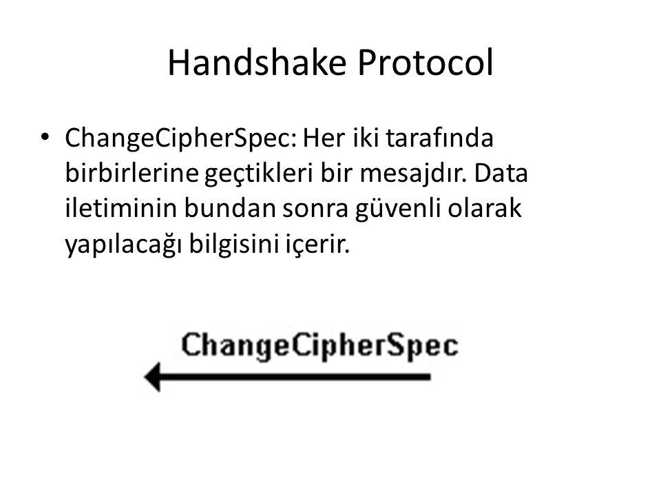 Handshake Protocol ChangeCipherSpec: Her iki tarafında birbirlerine geçtikleri bir mesajdır.