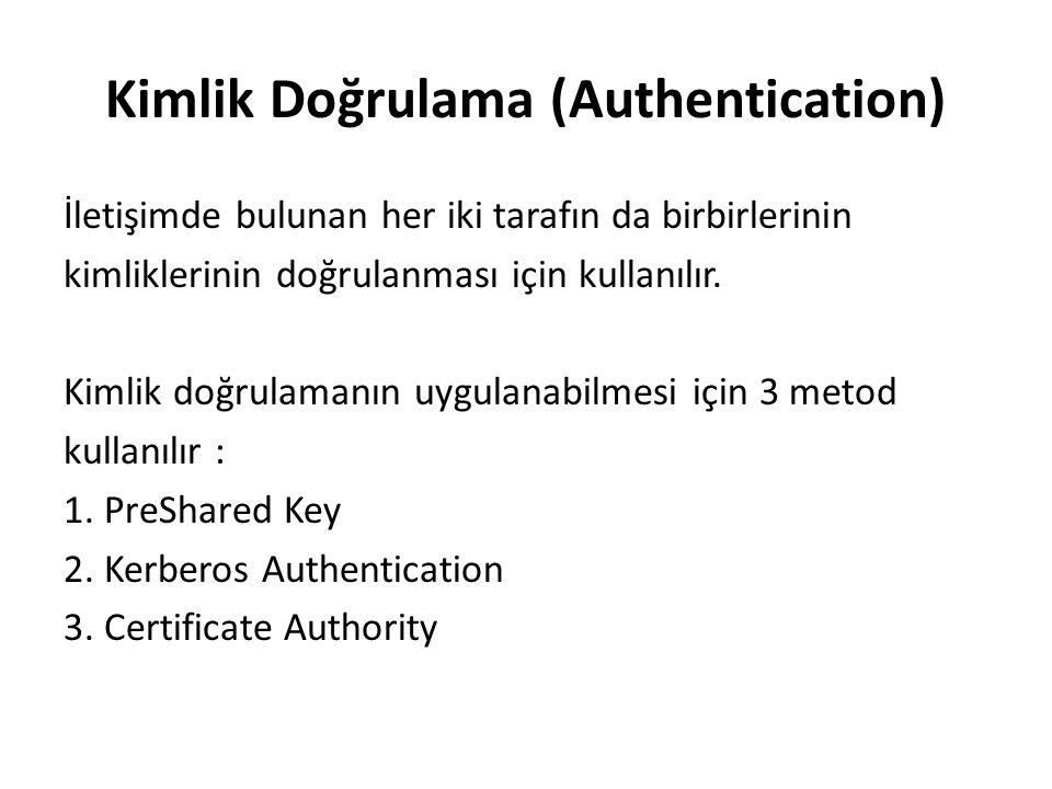 Kimlik Doğrulama (Authentication) İletişimde bulunan her iki tarafın da birbirlerinin kimliklerinin doğrulanması için kullanılır.