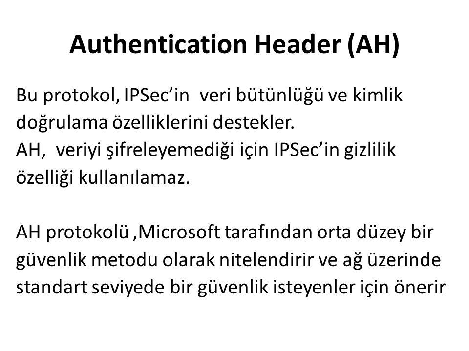 Authentication Header (AH) Bu protokol, IPSec'in veri bütünlüğü ve kimlik doğrulama özelliklerini destekler.