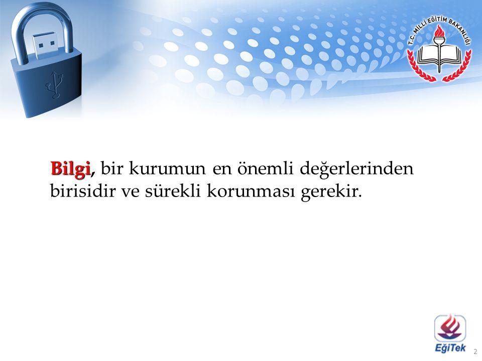 Bilgi Bilgi, bir kurumun en önemli değerlerinden birisidir ve sürekli korunması gerekir. 2