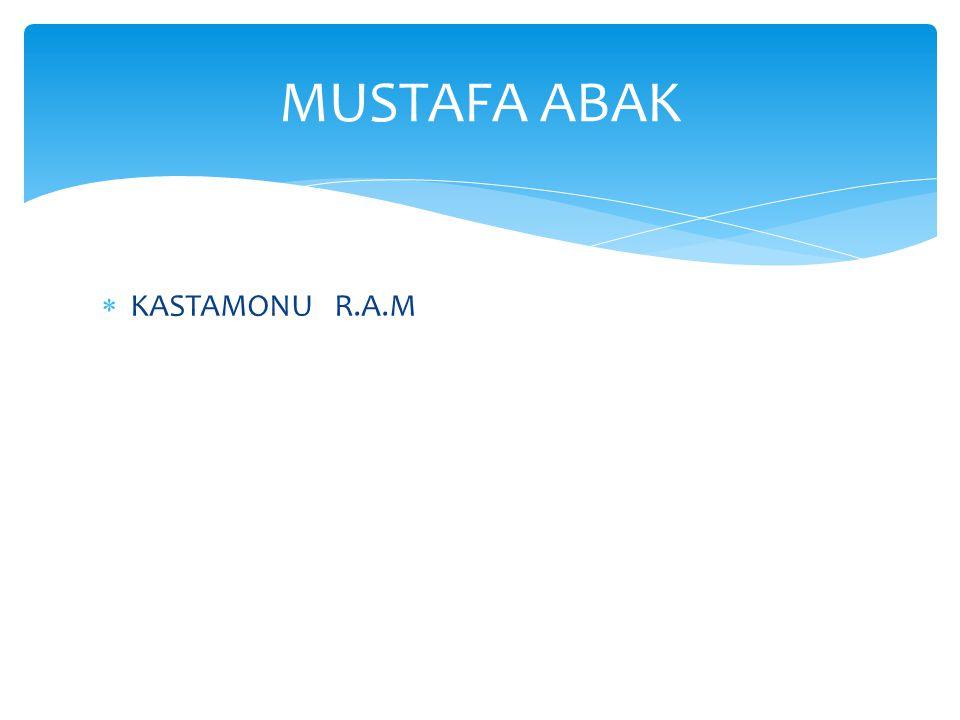  KASTAMONU R.A.M MUSTAFA ABAK