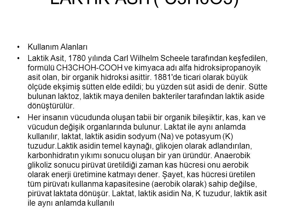 LAKTİK ASİT( C3H6O3) Kullanım Alanları Laktik Asit, 1780 yılında Carl Wilhelm Scheele tarafından keşfedilen, formülü CH3CHOH-COOH ve kimyaca adı alfa
