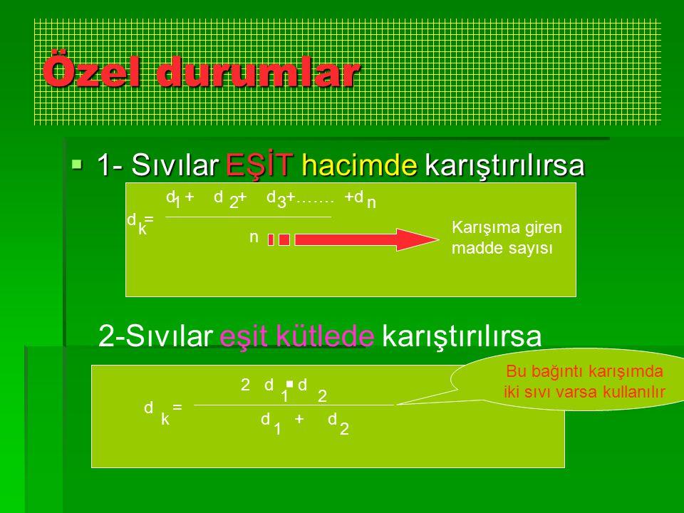 KARIŞIMLARIN ÖZ KÜTLESİ  d= k m + m 1 2 V + V 1 2 m toplam V d K = d v + d v 1 1 2 2 V + V 1 2 Eğer kütle verilmemişse kullanılacak