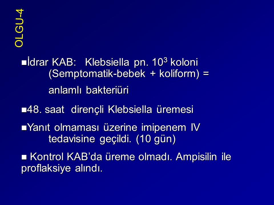 İdrar KAB: Klebsiella pn. 10 3 koloni (Semptomatik-bebek + koliform) = anlamlı bakteriüri İdrar KAB: Klebsiella pn. 10 3 koloni (Semptomatik-bebek + k
