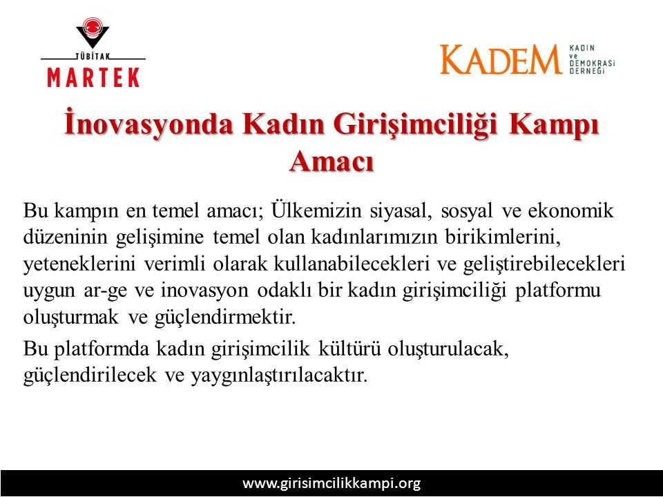 www.girisimcilikkampi.org Bu etkinlik ile; Türkiye'nin genç kadınlarına rol model olacak, onlara ilham verecek ve sen de yapabilirsin diye cesaretlendirecek Türkiye'nin en yenilikçi kadın girişimcileri seçilecek ve ödüllendirilecektir.