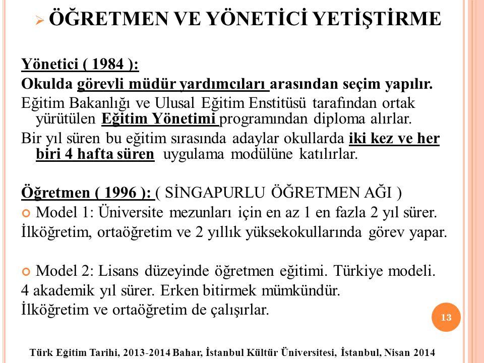 Türk Eğitim Tarihi, 2013-2014 Bahar, İstanbul Kültür Üniversitesi, İstanbul, Nisan 2014  ÖĞRETMEN VE YÖNETİCİ YETİŞTİRME Yönetici ( 1984 ): Okulda görevli müdür yardımcıları arasından seçim yapılır.