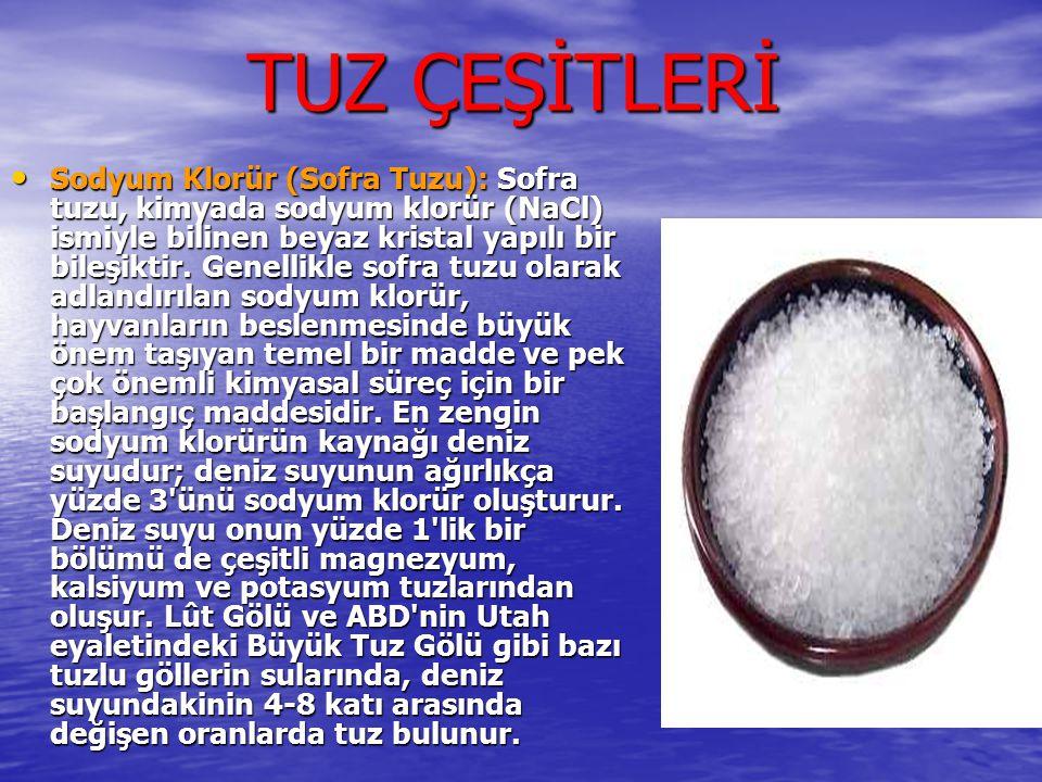 TUZ ÇEŞİTLERİ Sodyum Klorür (Sofra Tuzu): Sofra tuzu, kimyada sodyum klorür (NaCl) ismiyle bilinen beyaz kristal yapılı bir bileşiktir. Genellikle sof