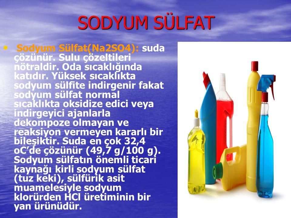 SODYUM SÜLFAT Sodyum Sülfat(Na2SO4): suda çözünür. Sulu çözeltileri nötraldir. Oda sıcaklığında katıdır. Yüksek sıcaklıkta sodyum sülfite indirgenir f