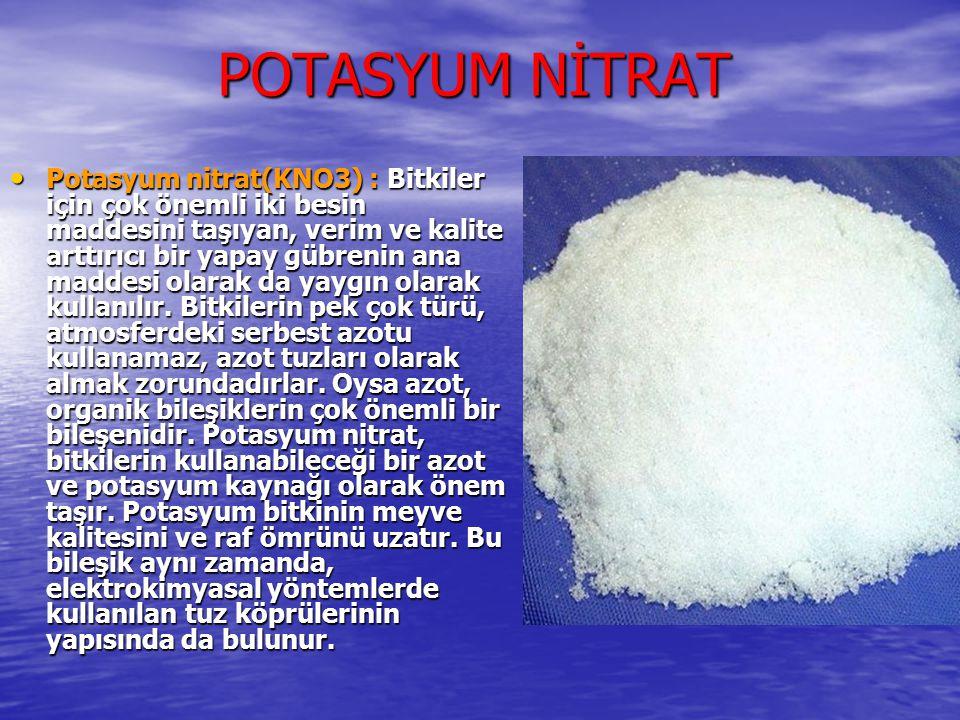 POTASYUM NİTRAT Potasyum nitrat(KNO3) : Bitkiler için çok önemli iki besin maddesini taşıyan, verim ve kalite arttırıcı bir yapay gübrenin ana maddesi