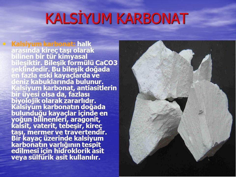 KALSİYUM KARBONAT Kalsiyum karbonat: halk arasında kireç taşı olarak bilinen bir tür kimyasal bileşiktir. Bileşik formülü CaCO3 şeklindedir. Bu bileşi