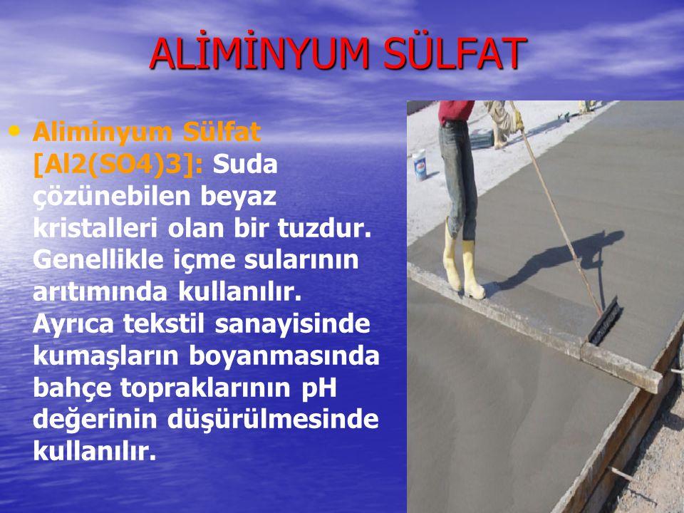 ALİMİNYUM SÜLFAT Aliminyum Sülfat [Al2(SO4)3]: Suda çözünebilen beyaz kristalleri olan bir tuzdur. Genellikle içme sularının arıtımında kullanılır. Ay