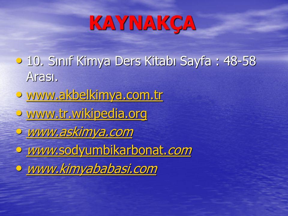 KAYNAKÇA 10. Sınıf Kimya Ders Kitabı Sayfa : 48-58 Arası. 10. Sınıf Kimya Ders Kitabı Sayfa : 48-58 Arası. www.akbelkimya.com.tr www.akbelkimya.com.tr