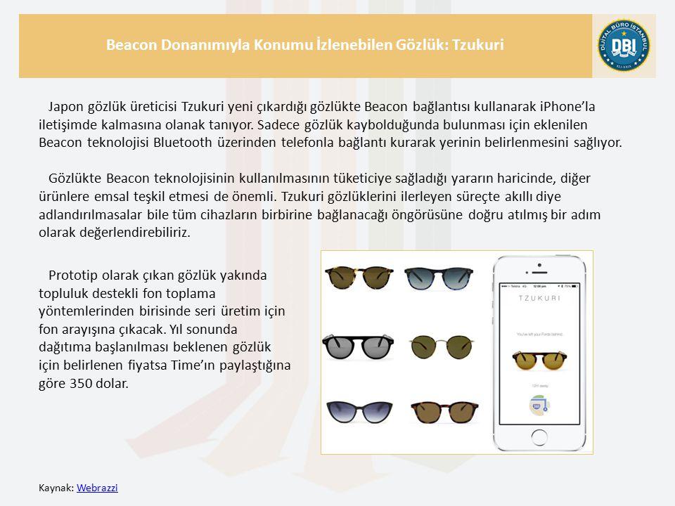 Kaynak: WebrazziWebrazzi Beacon Donanımıyla Konumu İzlenebilen Gözlük: Tzukuri Japon gözlük üreticisi Tzukuri yeni çıkardığı gözlükte Beacon bağlantısı kullanarak iPhone'la iletişimde kalmasına olanak tanıyor.