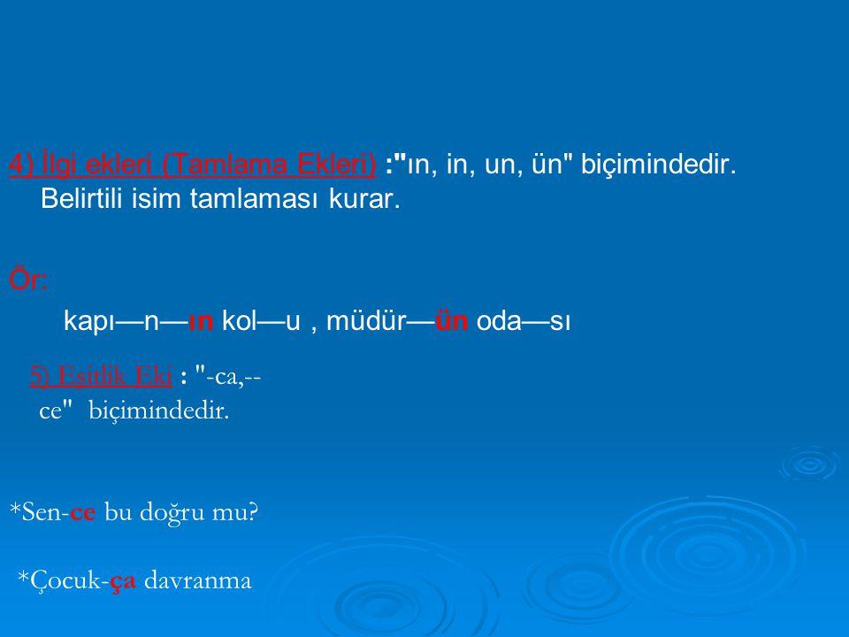 6) Ek Eylem Ekleri : İsim soylu sözcükleri yüklem yapma göreviyle kullanılan eklerdir.