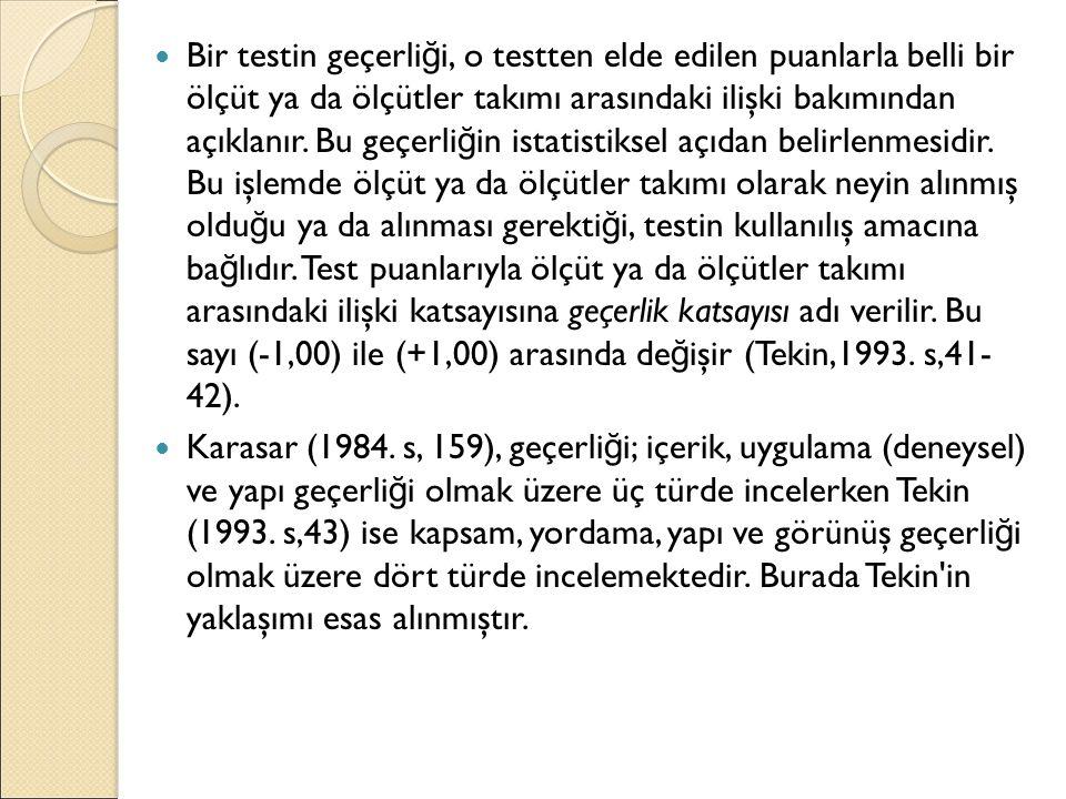 Bir testin geçerli ğ i, o testten elde edilen puanlarla belli bir ölçüt ya da ölçütler takımı arasındaki ilişki bakımından açıklanır. Bu geçerli ğ in