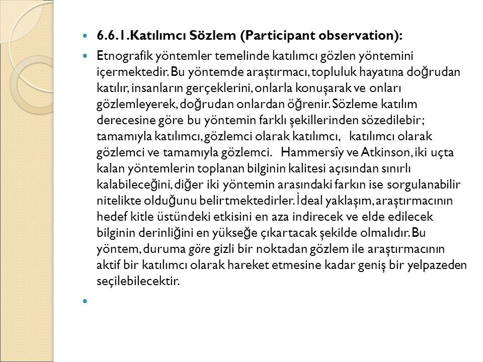 6.6.1.Katılımcı Sözlem (Participant observation): Etnografik yöntemler temelinde katılımcı gözlen yöntemini içermektedir. Bu yöntemde araştırmacı, top
