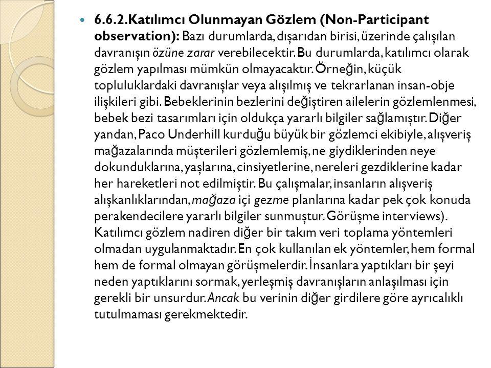 6.6.2.Katılımcı Olunmayan Gözlem (Non-Participant observation): Bazı durumlarda, dışarıdan birisi, üzerinde çalışılan davranışın özüne zarar verebilec