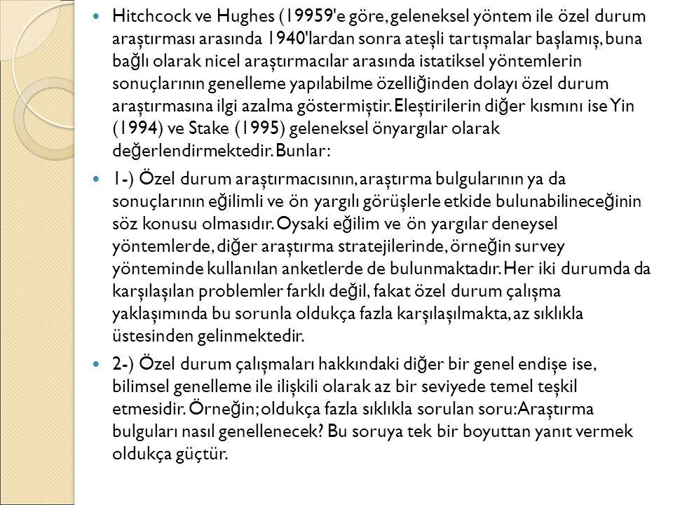 Hitchcock ve Hughes (19959'e göre, geleneksel yöntem ile özel durum araştırması arasında 1940'lardan sonra ateşli tartışmalar başlamış, buna ba ğ lı o