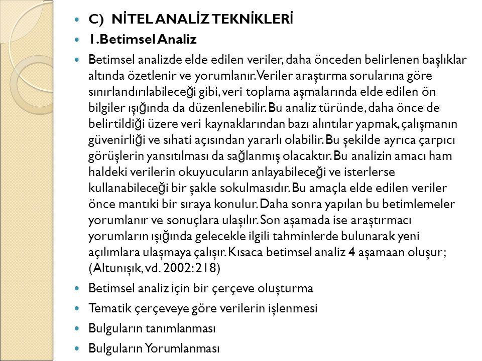 C) N İ TEL ANAL İ Z TEKN İ KLER İ 1.Betimsel Analiz Betimsel analizde elde edilen veriler, daha önceden belirlenen başlıklar altında özetlenir ve yoru
