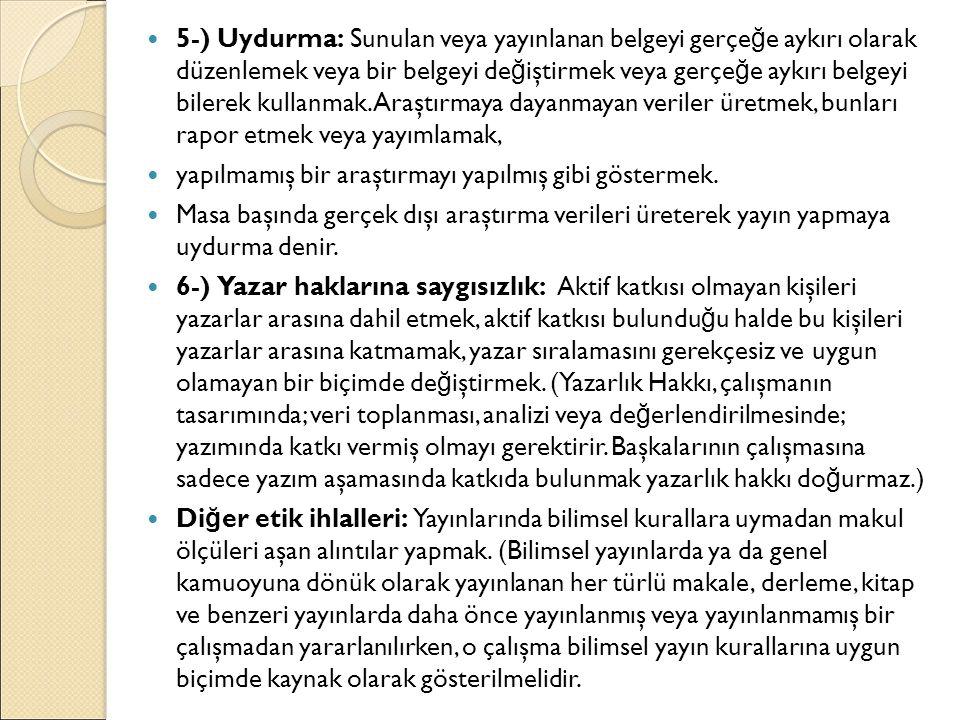 5-) Uydurma: Sunulan veya yayınlanan belgeyi gerçe ğ e aykırı olarak düzenlemek veya bir belgeyi de ğ iştirmek veya gerçe ğ e aykırı belgeyi bilerek k