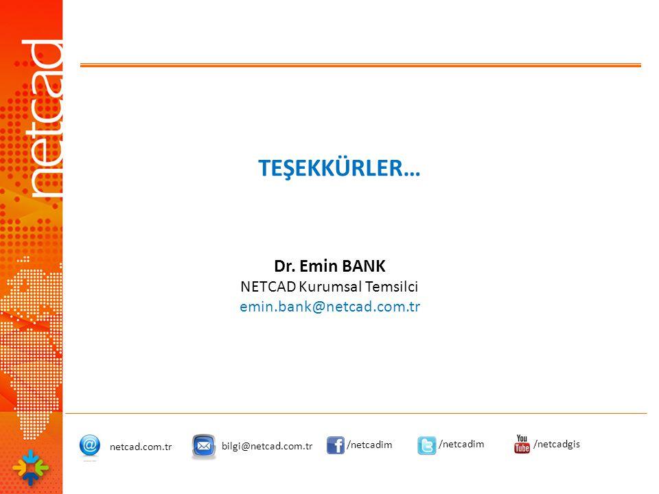 TEŞEKKÜRLER… netcad.com.tr bilgi@netcad.com.tr /netcadim /netcadgis Dr. Emin BANK NETCAD Kurumsal Temsilci emin.bank@netcad.com.tr