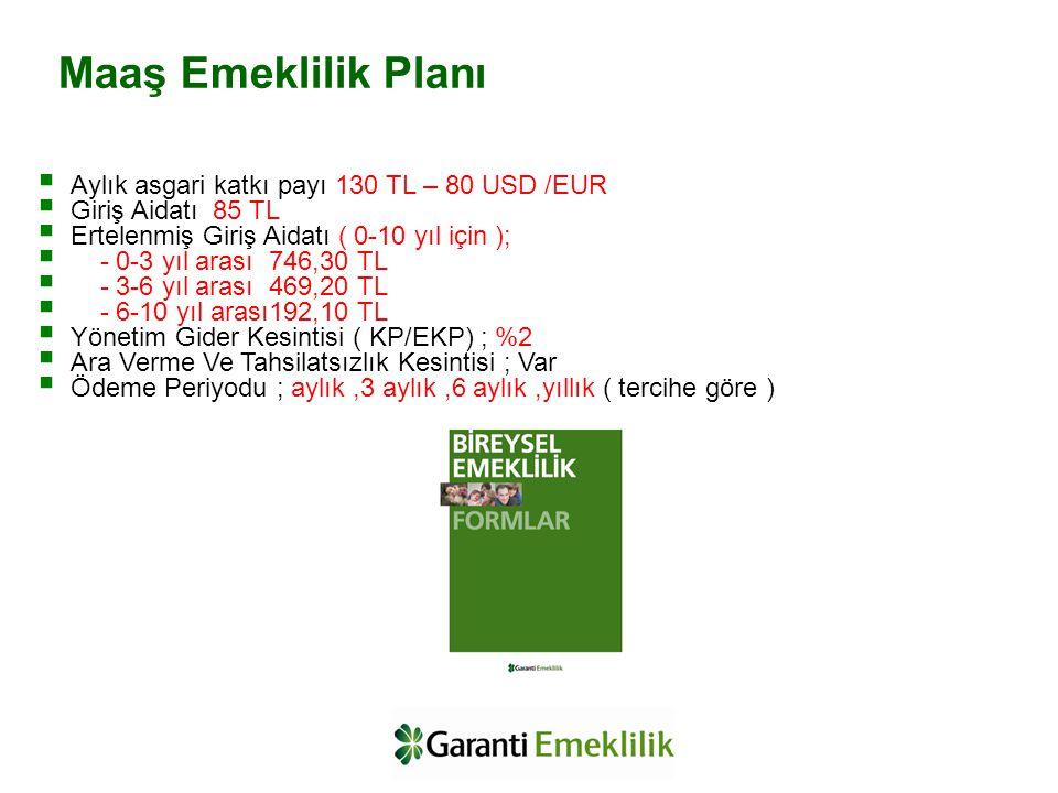 Aylık asgari katkı payı 130 TL – 80 USD /EUR  Giriş Aidatı 85 TL  Ertelenmiş Giriş Aidatı ( 0-10 yıl için );  - 0-3 yıl arası 746,30 TL  - 3-6 y