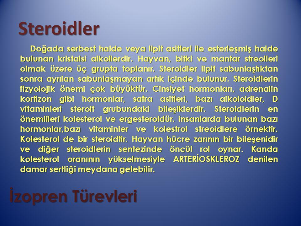 Steroidler Doğada serbest halde veya lipit asitleri ile esterleşmiş halde bulunan kristalsi alkollerdir. Hayvan, bitki ve mantar streolleri olmak üzer