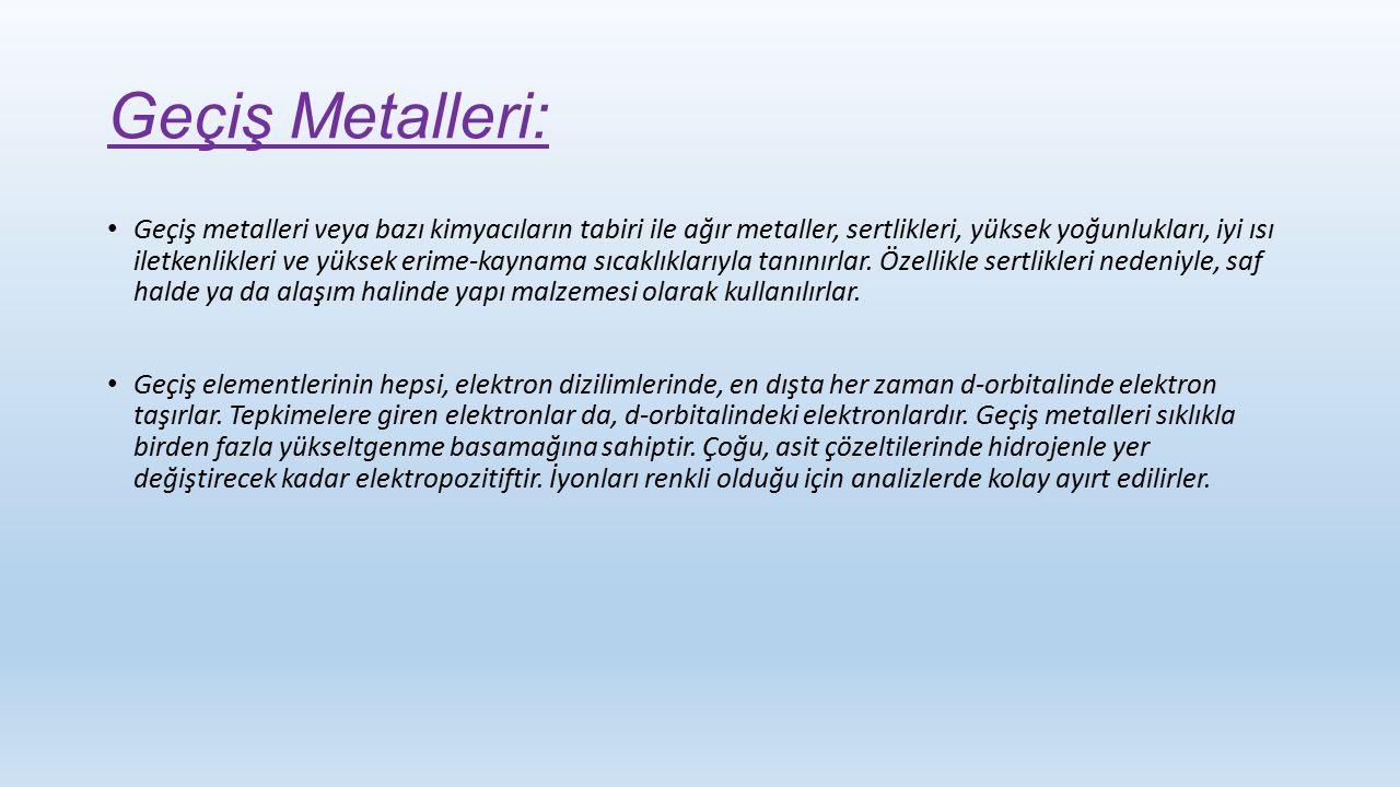 Geçiş Metalleri: Geçiş metalleri veya bazı kimyacıların tabiri ile ağır metaller, sertlikleri, yüksek yoğunlukları, iyi ısı iletkenlikleri ve yüksek e