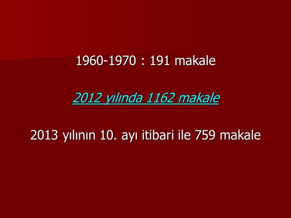 1960-1970 : 191 makale 2012 yılında 1162 makale 2013 yılının 10. ayı itibari ile 759 makale
