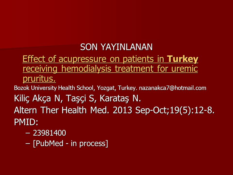 SON YAYINLANAN Effect of acupressure on patients in Turkey receiving hemodialysis treatment for uremic pruritus. Effect of acupressure on patients in