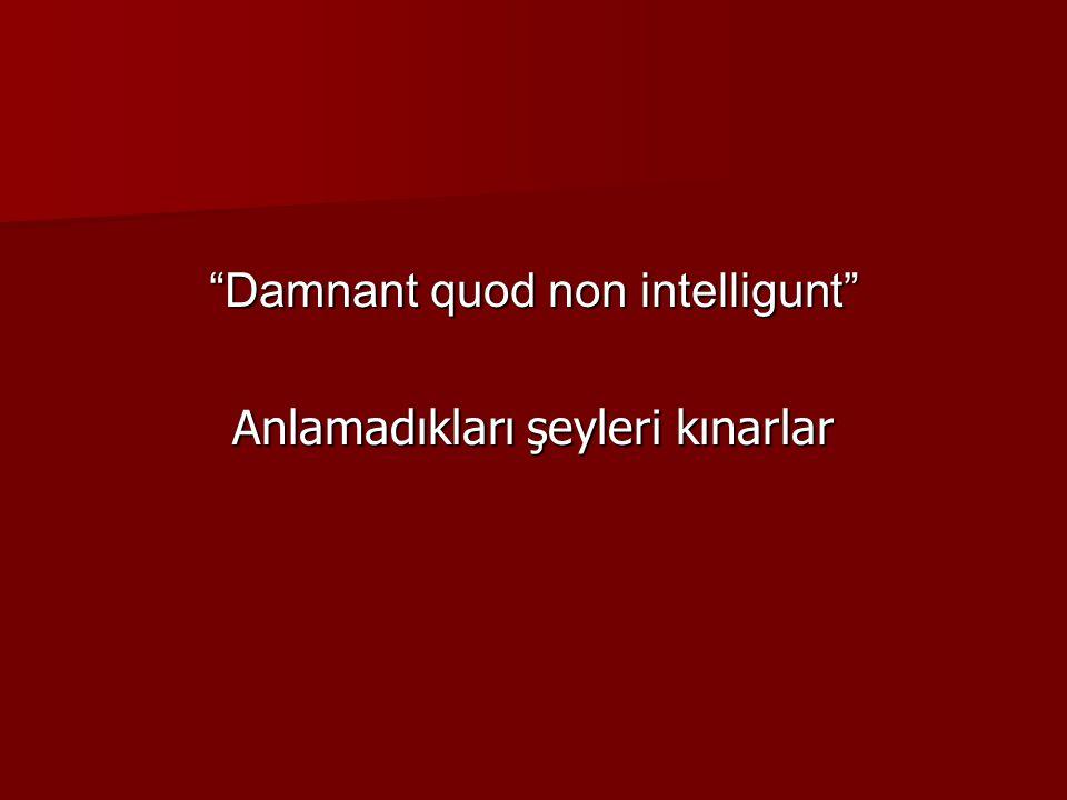 """""""Damnant quod non intelligunt"""" Anlamadıkları şeyleri kınarlar"""