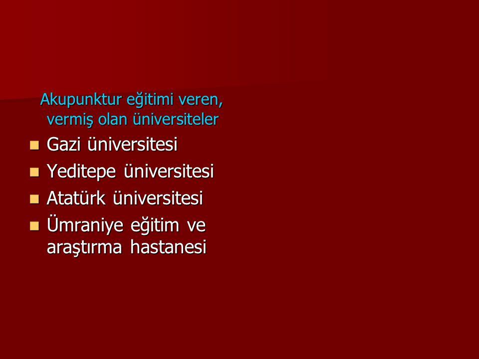 Akupunktur eğitimi veren, vermiş olan üniversiteler Akupunktur eğitimi veren, vermiş olan üniversiteler Gazi üniversitesi Gazi üniversitesi Yeditepe ü
