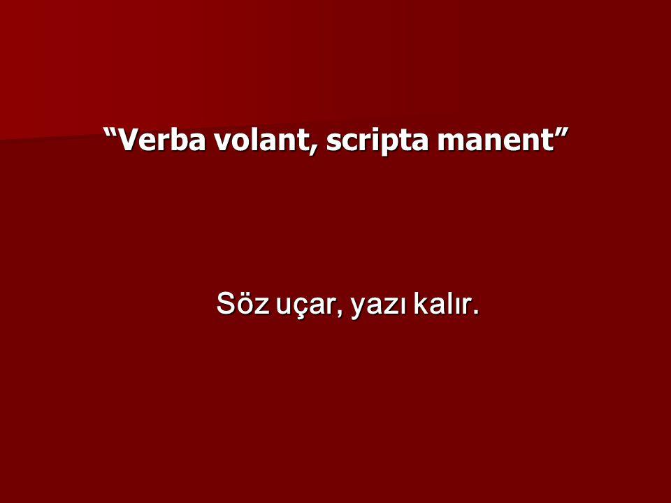 """""""Verba volant, scripta manent"""" Söz uçar, yazı kalır."""