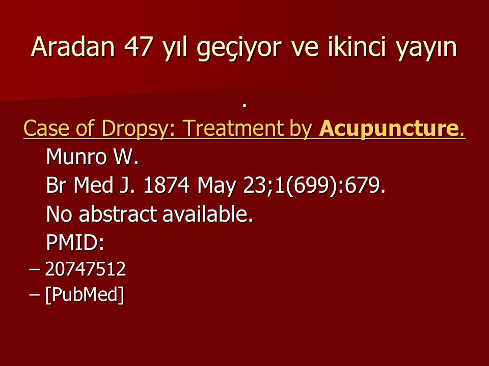 Aradan 47 yıl geçiyor ve ikinci yayın. Case of Dropsy: Treatment by Acupuncture. Case of Dropsy: Treatment by Acupuncture. Munro W. Munro W. Br Med J.