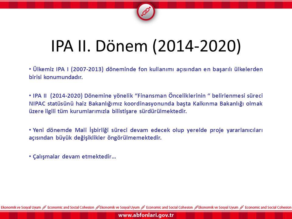 IPA II. Dönem (2014-2020) Ülkemiz IPA I (2007-2013) döneminde fon kullanımı açısından en başarılı ülkelerden birisi konumundadır. IPA II (2014-2020) D