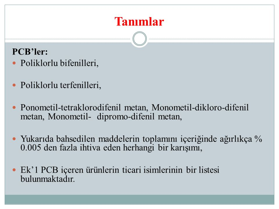 Tanımlar PCB'ler: Poliklorlu bifenilleri, Poliklorlu terfenilleri, Ponometil-tetraklorodifenil metan, Monometil-dikloro-difenil metan, Monometil- dipr
