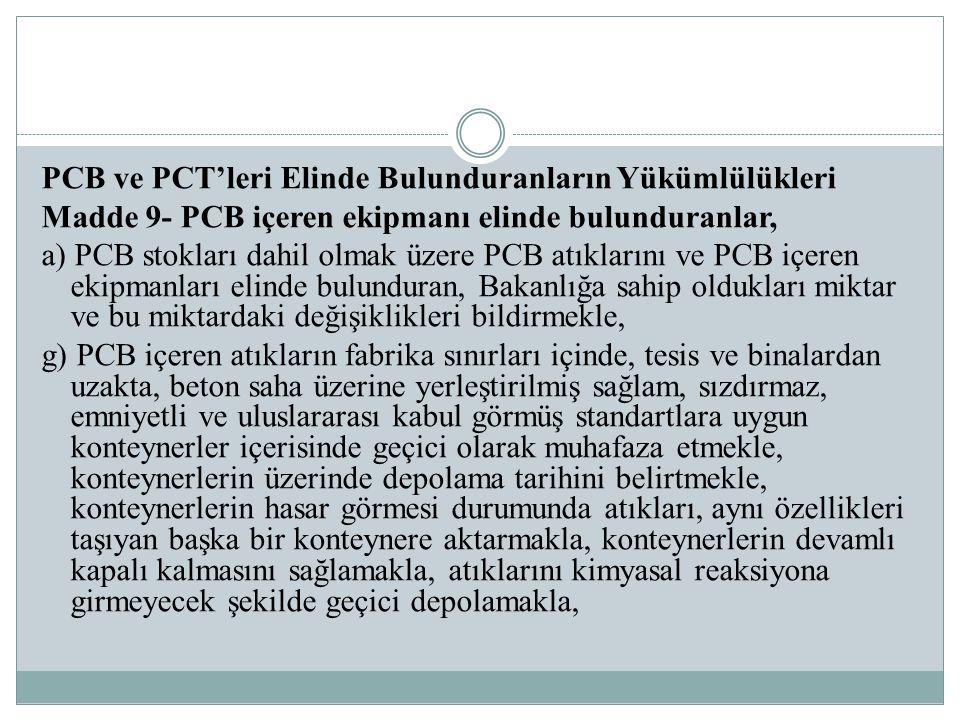 PCB ve PCT'leri Elinde Bulunduranların Yükümlülükleri Madde 9- PCB içeren ekipmanı elinde bulunduranlar, a) PCB stokları dahil olmak üzere PCB atıklar