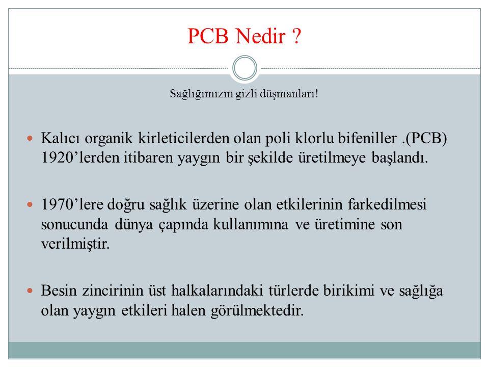 PCB Nedir ? Kalıcı organik kirleticilerden olan poli klorlu bifeniller.(PCB) 1920'lerden itibaren yaygın bir şekilde üretilmeye başlandı. 1970'lere do