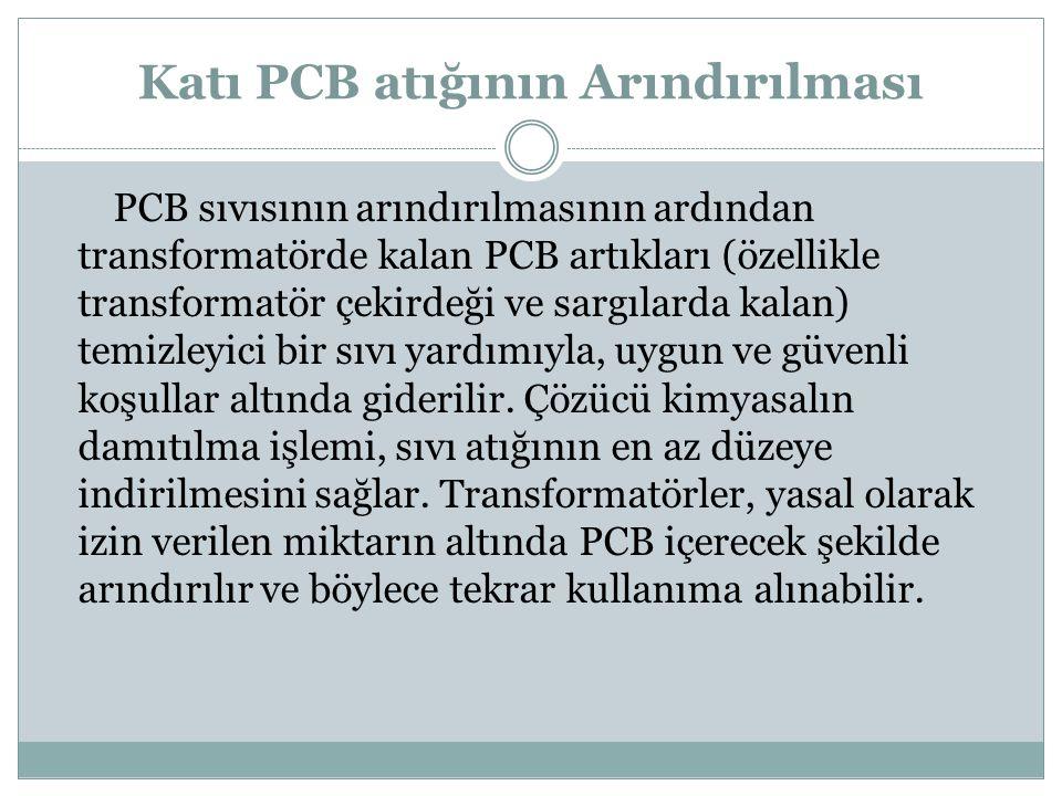 Katı PCB atığının Arındırılması PCB sıvısının arındırılmasının ardından transformatörde kalan PCB artıkları (özellikle transformatör çekirdeği ve sarg
