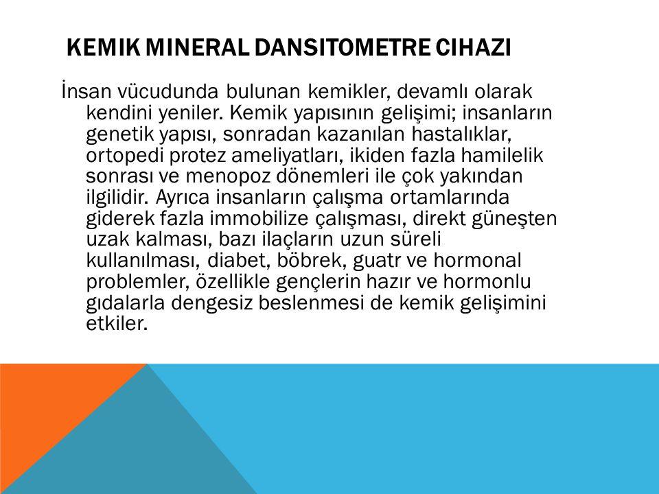 Kemik mineral dansitometre cihazları ile yapılan ölçümlerde, belirli bir radyasyon miktarının kemik tarafından absorbe edilmesine neden olan mineral miktarının yorumlanması esas alınmaktadır.