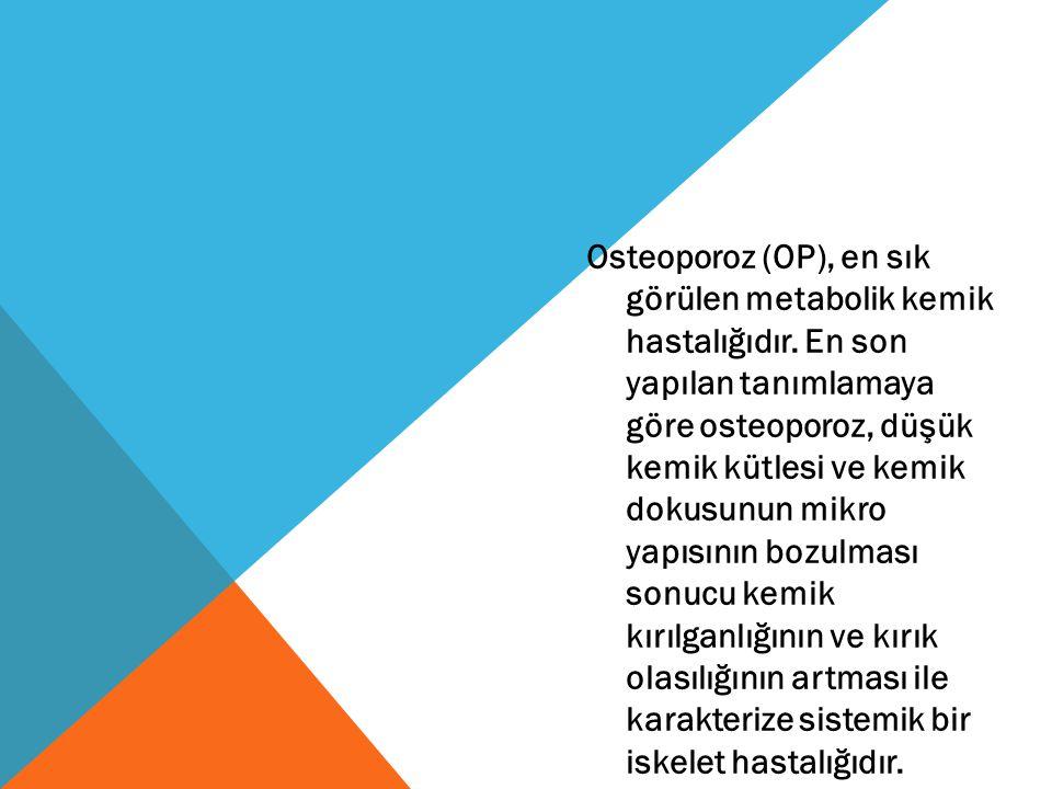 Osteoporoz (OP), en sık görülen metabolik kemik hastalığıdır.