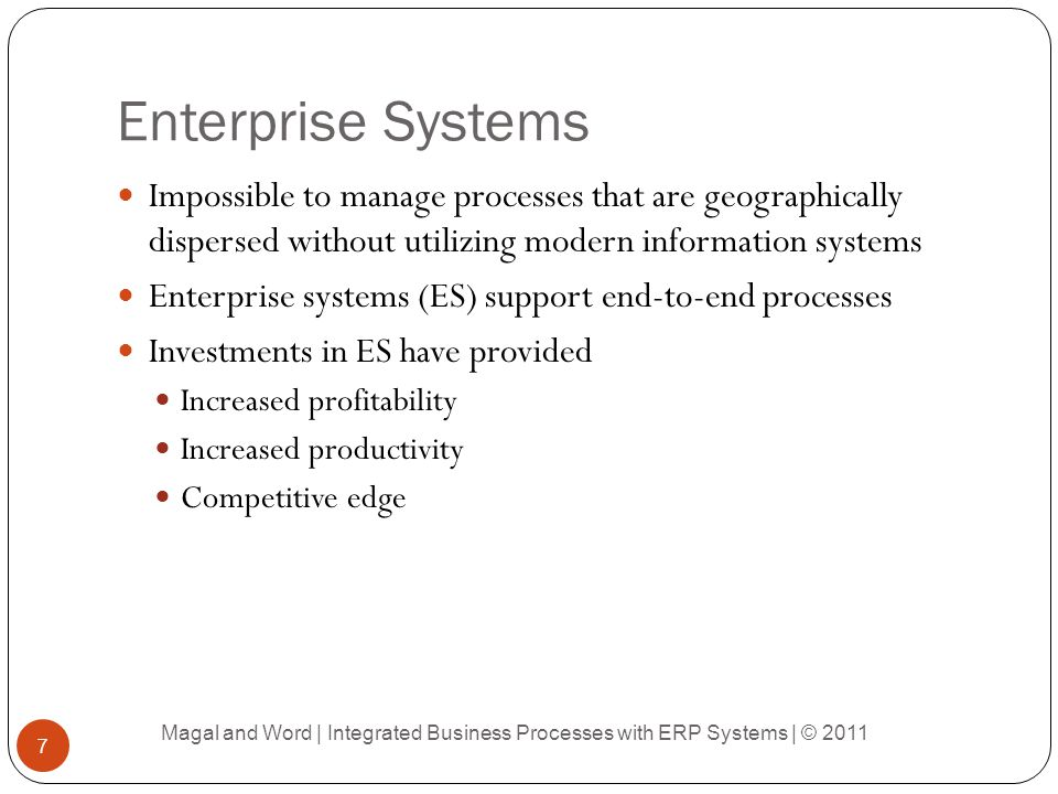 Enterprise Systems Impossible to manage processes that are geographically dispersed without utilizing modern information systems Enterprise systems (E