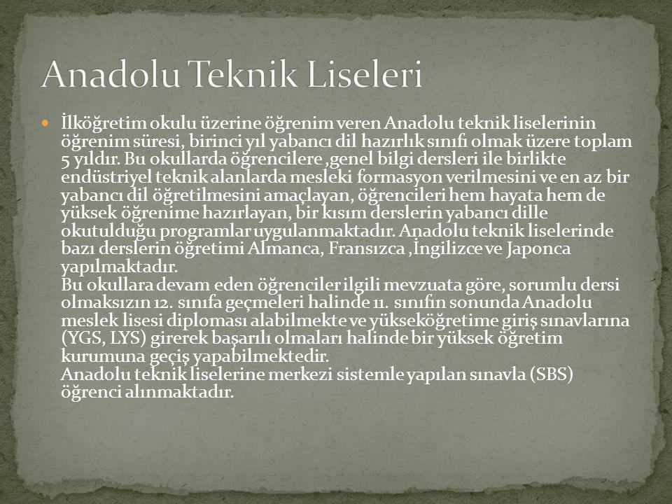 İlköğretim okulu üzerine öğrenim veren Anadolu teknik liselerinin öğrenim süresi, birinci yıl yabancı dil hazırlık sınıfı olmak üzere toplam 5 yıldır.