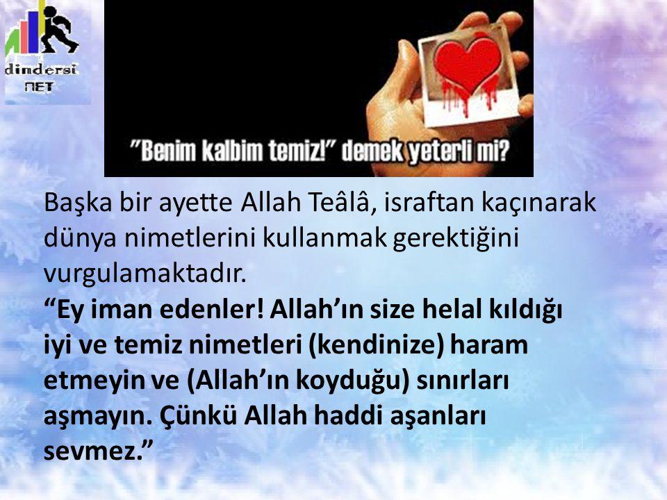 """Başka bir ayette Allah Teâlâ, israftan kaçınarak dünya nimetlerini kullanmak gerektiğini vurgulamaktadır. """"Ey iman edenler! Allah'ın size helal kıldığ"""