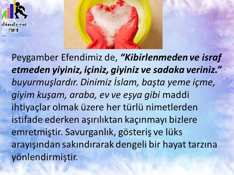 """Peygamber Efendimiz de, """"Kibirlenmeden ve israf etmeden yiyiniz, içiniz, giyiniz ve sadaka veriniz."""" buyurmuşlardır. Dinimiz İslam, başta yeme içme, g"""